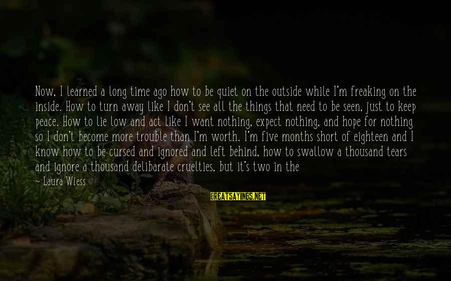 Taking One Thing At A Time Sayings By Laura Wiess: Now, I learned a long time ago how to be quiet on the outside while