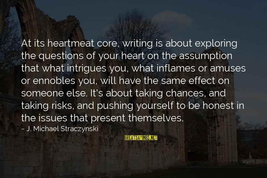 Taking Risks And Chances Sayings By J. Michael Straczynski: At its heartmeat core, writing is about exploring the questions of your heart on the