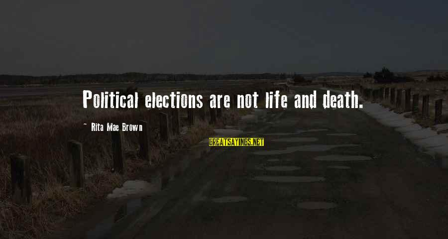 Taking Things For Granted Love Sayings By Rita Mae Brown: Political elections are not life and death.