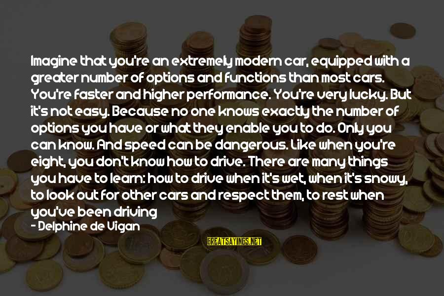 Taking Things For What They Are Sayings By Delphine De Vigan: Imagine that you're an extremely modern car, equipped with a greater number of options and