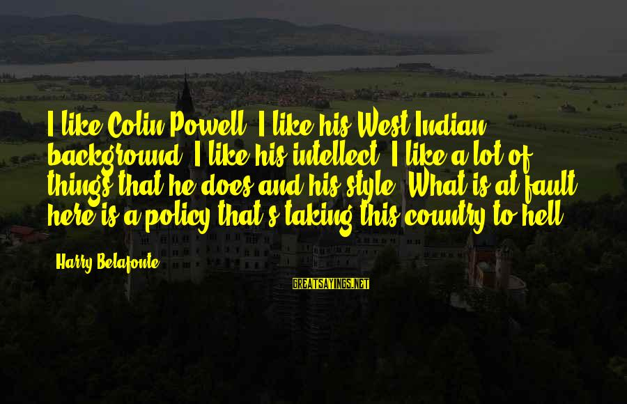 Taking Things For What They Are Sayings By Harry Belafonte: I like Colin Powell, I like his West Indian background, I like his intellect, I