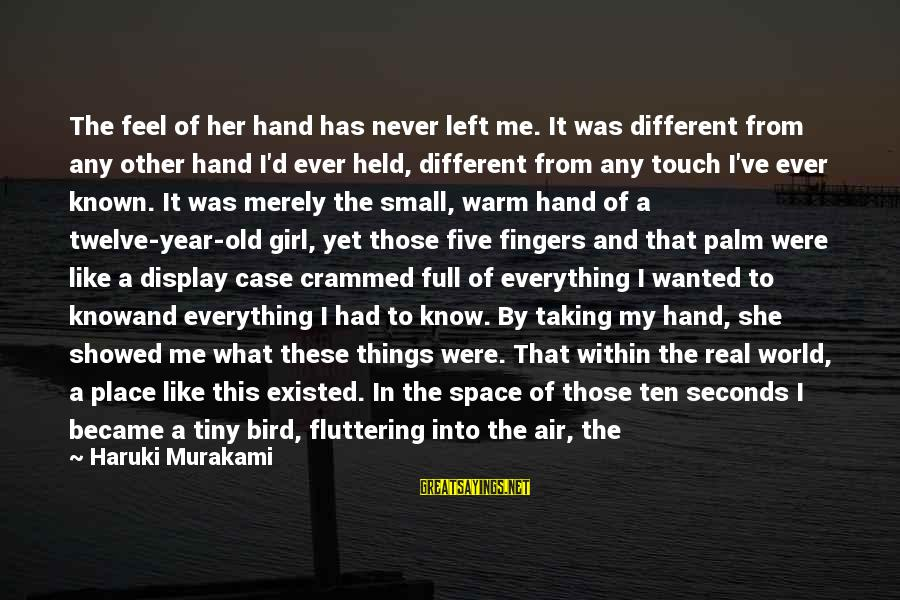 Taking Things For What They Are Sayings By Haruki Murakami: The feel of her hand has never left me. It was different from any other