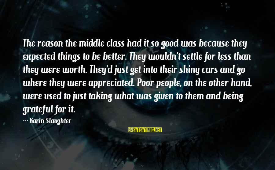 Taking Things For What They Are Sayings By Karin Slaughter: The reason the middle class had it so good was because they expected things to