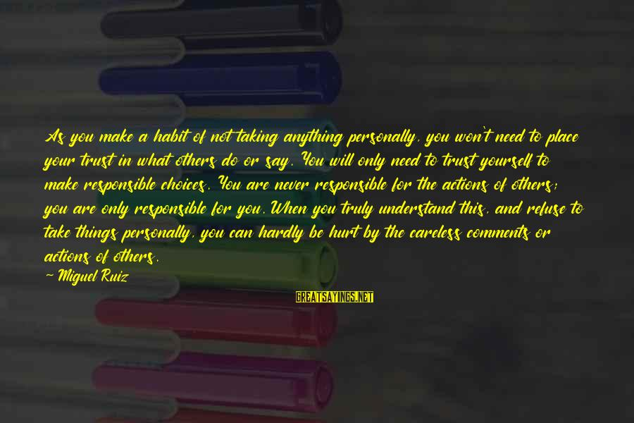Taking Things For What They Are Sayings By Miguel Ruiz: As you make a habit of not taking anything personally, you won't need to place