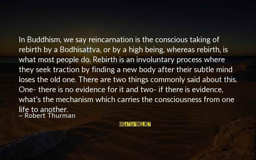 Taking Things For What They Are Sayings By Robert Thurman: In Buddhism, we say reincarnation is the conscious taking of rebirth by a Bodhisattva, or