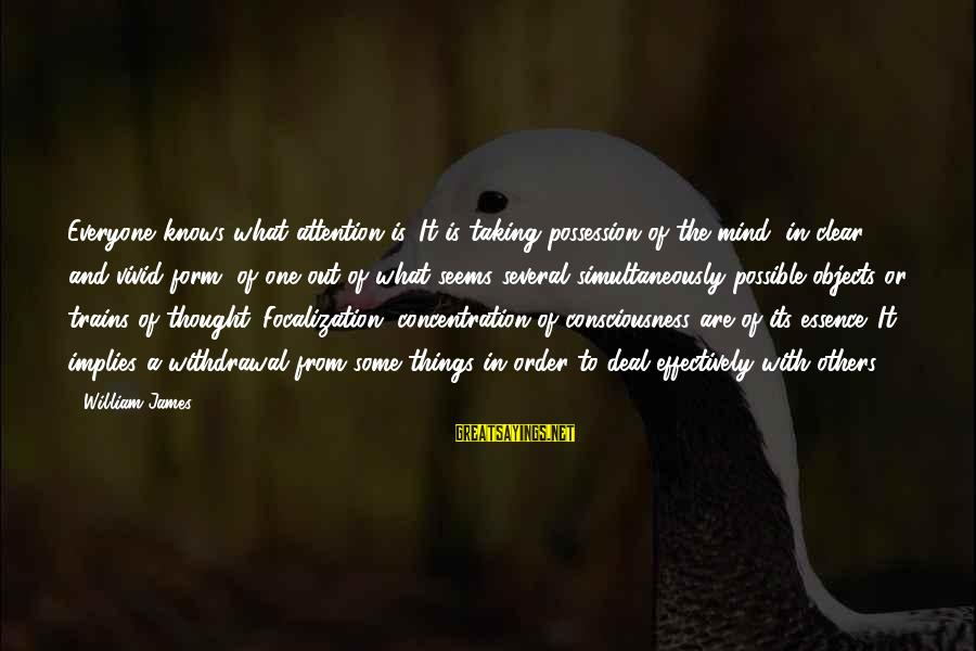 Taking Things For What They Are Sayings By William James: Everyone knows what attention is. It is taking possession of the mind, in clear and