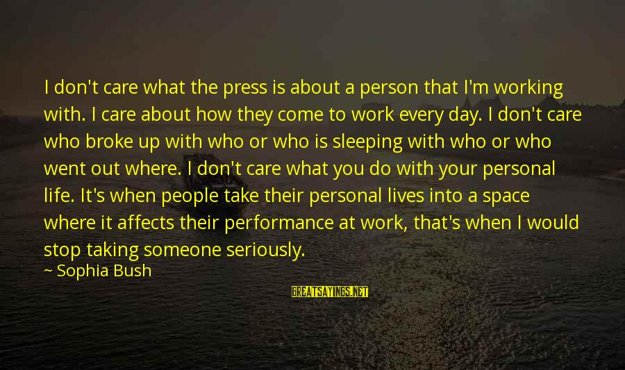 Taking Work Seriously Sayings By Sophia Bush: I don't care what the press is about a person that I'm working with. I