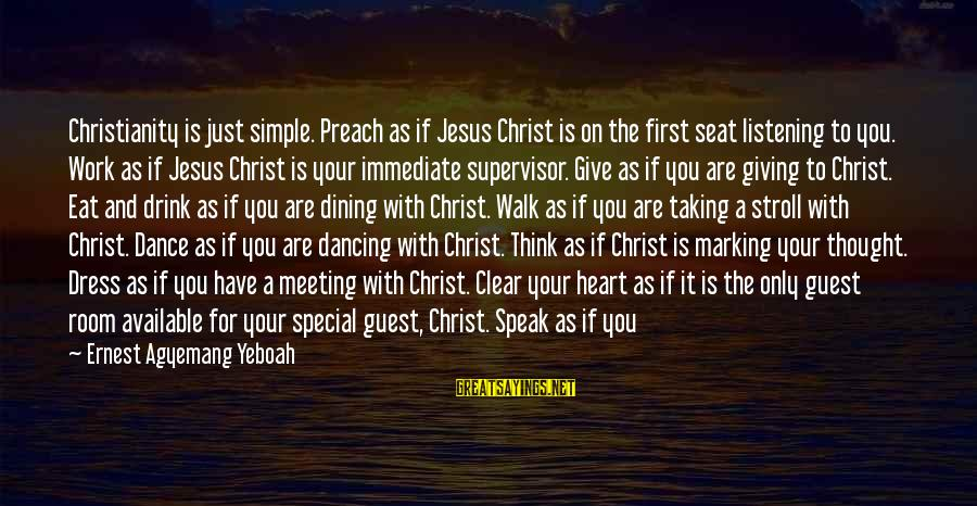 Taking Your Time In Life Sayings By Ernest Agyemang Yeboah: Christianity is just simple. Preach as if Jesus Christ is on the first seat listening