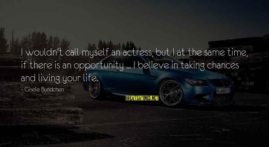 Taking Your Time In Life Sayings By Gisele Bundchen: I wouldn't call myself an actress, but I at the same time, if there is