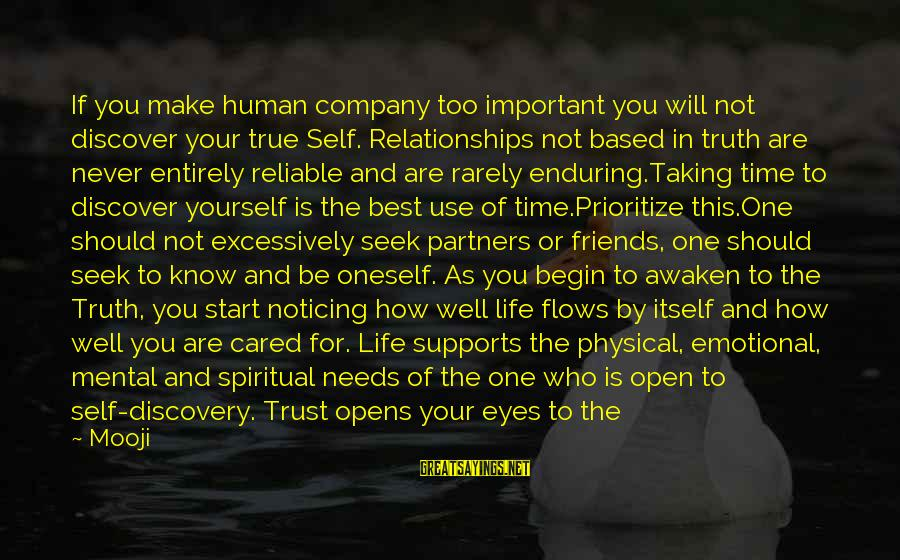 Taking Your Time In Life Sayings By Mooji: If you make human company too important you will not discover your true Self. Relationships