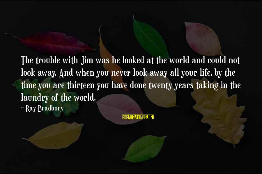 Taking Your Time In Life Sayings By Ray Bradbury: The trouble with Jim was he looked at the world and could not look away.