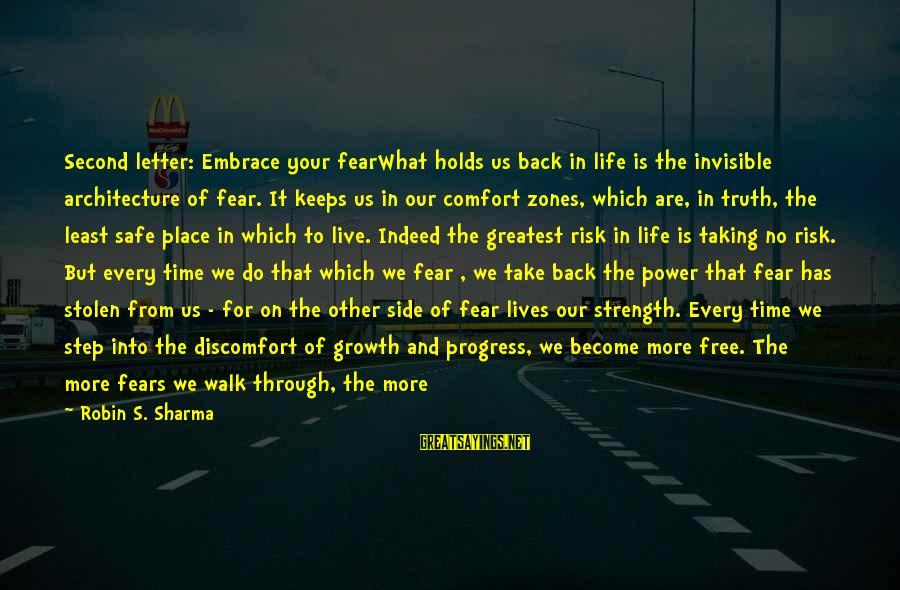 Taking Your Time In Life Sayings By Robin S. Sharma: Second letter: Embrace your fearWhat holds us back in life is the invisible architecture of