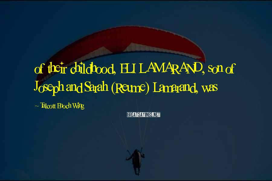 Talcott Enoch Wing Sayings: of their childhood, ELI LAMARAND, son of Joseph and Sarah (Reume) Lamarand, was