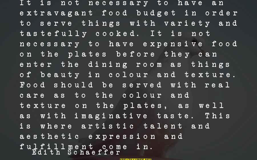Talent And Beauty Sayings By Edith Schaeffer: It is not necessary to have an extravagant food budget in order to serve things