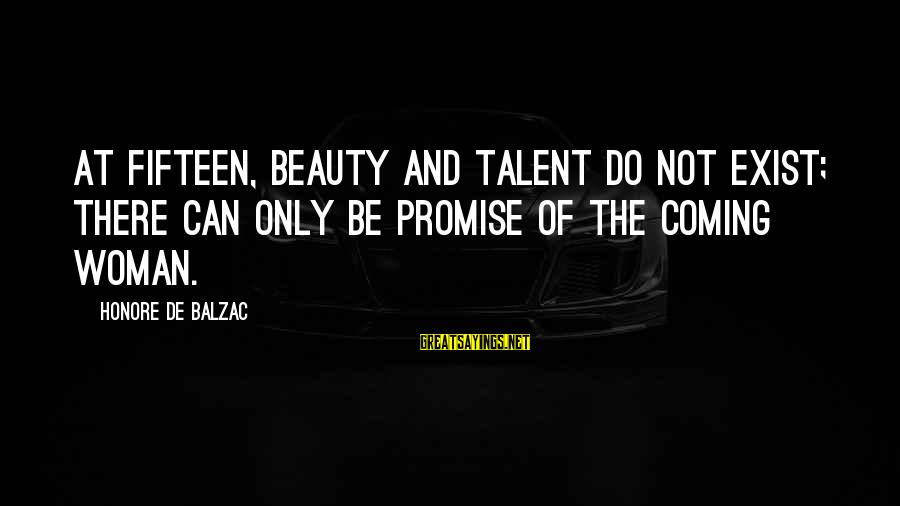 Talent And Beauty Sayings By Honore De Balzac: At fifteen, beauty and talent do not exist; there can only be promise of the