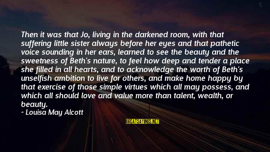 Talent And Beauty Sayings By Louisa May Alcott: Then it was that Jo, living in the darkened room, with that suffering little sister