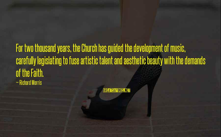 Talent And Beauty Sayings By Richard Morris: For two thousand years, the Church has guided the development of music, carefully legislating to