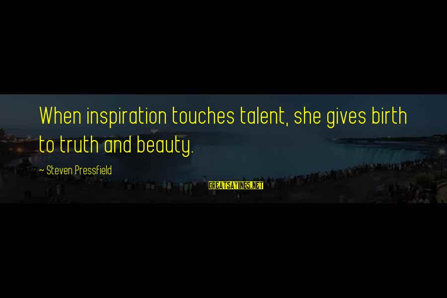 Talent And Beauty Sayings By Steven Pressfield: When inspiration touches talent, she gives birth to truth and beauty.