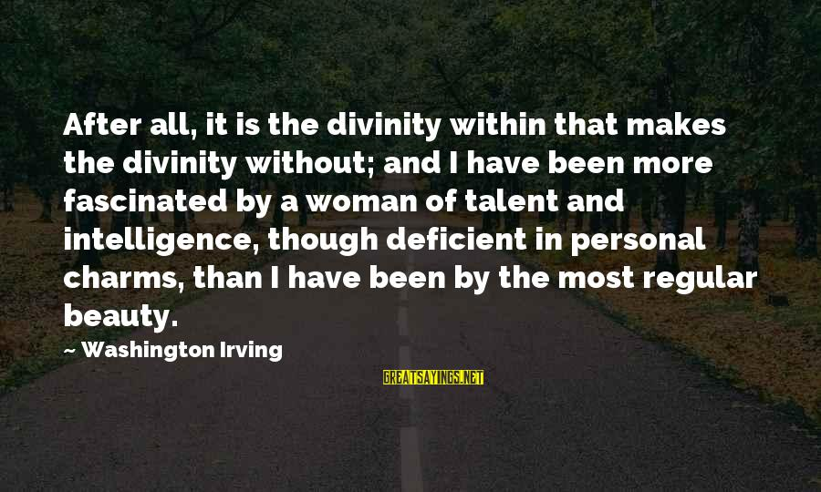 Talent And Beauty Sayings By Washington Irving: After all, it is the divinity within that makes the divinity without; and I have
