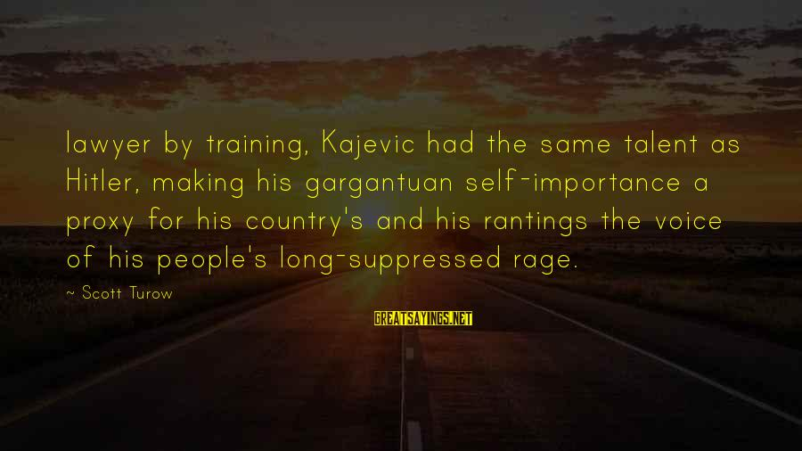 Talent And Training Sayings By Scott Turow: lawyer by training, Kajevic had the same talent as Hitler, making his gargantuan self-importance a