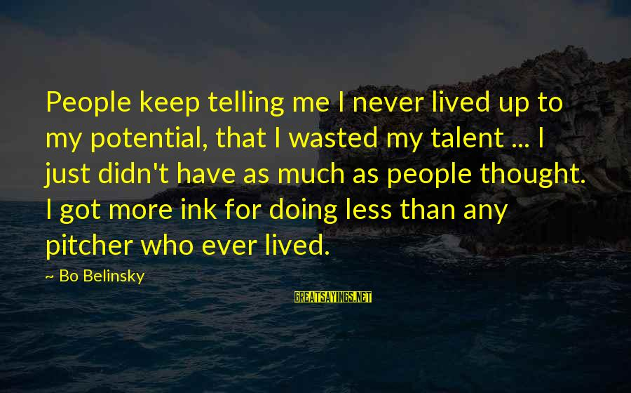 Talent Wasted Sayings By Bo Belinsky: People keep telling me I never lived up to my potential, that I wasted my