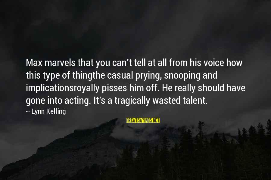 Talent Wasted Sayings By Lynn Kelling: Max marvels that you can't tell at all from his voice how this type of