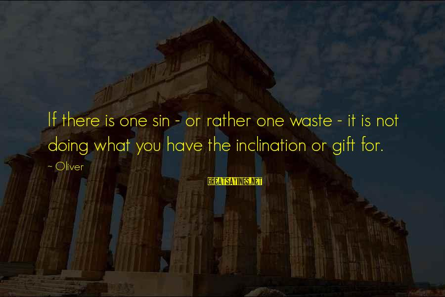 Talent Wasted Sayings By Oliver: If there is one sin - or rather one waste - it is not doing