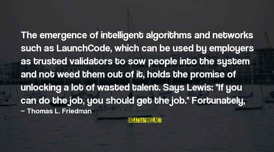 Talent Wasted Sayings By Thomas L. Friedman: The emergence of intelligent algorithms and networks such as LaunchCode, which can be used by
