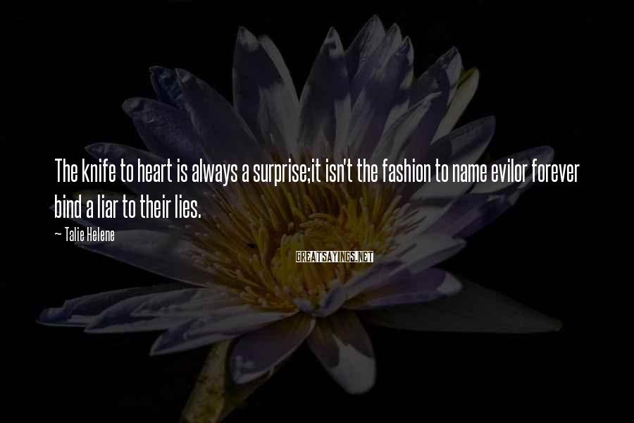 Talie Helene Sayings: The knife to heart is always a surprise;it isn't the fashion to name evilor forever
