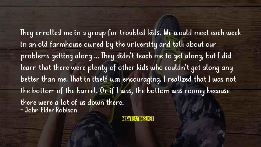 Talk About Your Problems Sayings By John Elder Robison: They enrolled me in a group for troubled kids. We would meet each week in