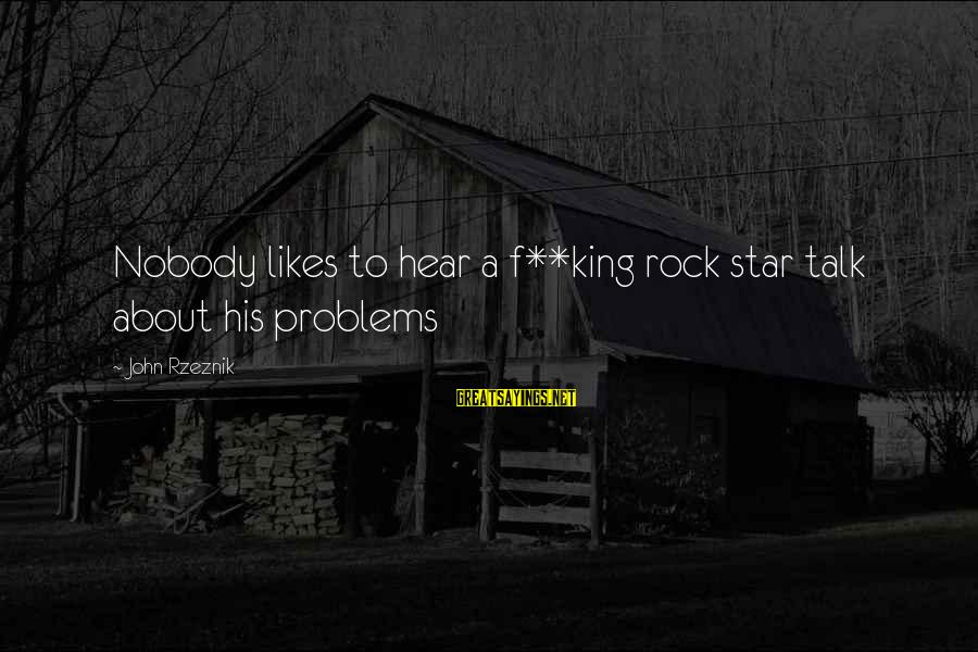 Talk About Your Problems Sayings By John Rzeznik: Nobody likes to hear a f**king rock star talk about his problems