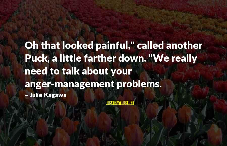 """Talk About Your Problems Sayings By Julie Kagawa: Oh that looked painful,"""" called another Puck, a little farther down. """"We really need to"""