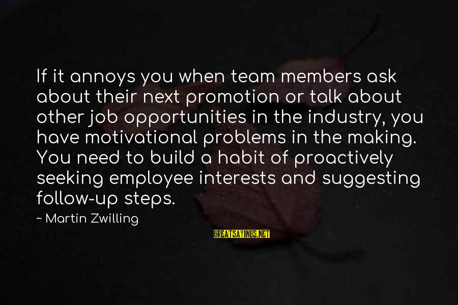 Talk About Your Problems Sayings By Martin Zwilling: If it annoys you when team members ask about their next promotion or talk about