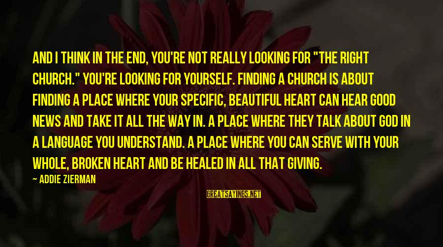 """Talk About Yourself Sayings By Addie Zierman: And I think in the end, you're not really looking for """"the right church."""" You're"""