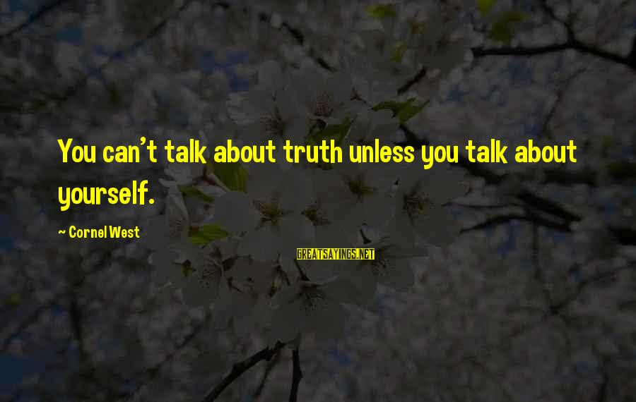 Talk About Yourself Sayings By Cornel West: You can't talk about truth unless you talk about yourself.