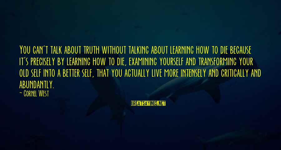 Talk About Yourself Sayings By Cornel West: You can't talk about truth without talking about learning how to die because it's precisely