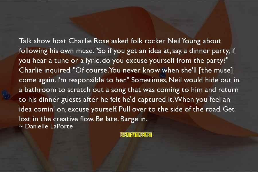 Talk About Yourself Sayings By Danielle LaPorte: Talk show host Charlie Rose asked folk rocker Neil Young about following his own muse.
