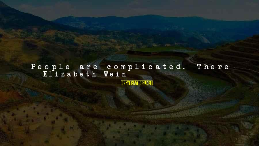 Talk About Yourself Sayings By Elizabeth Wein: People are complicated. There is so much more to everybody than you realize. You see