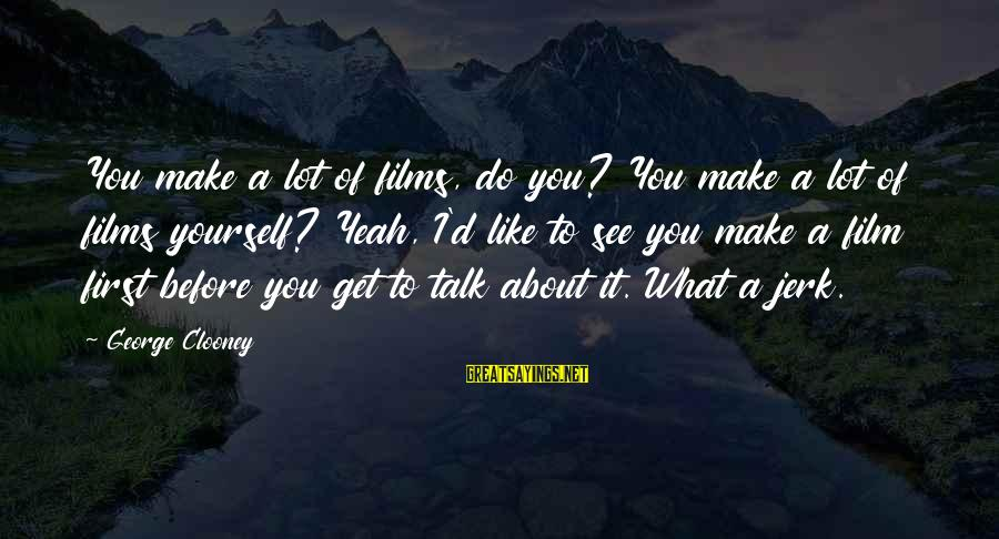 Talk About Yourself Sayings By George Clooney: You make a lot of films, do you? You make a lot of films yourself?