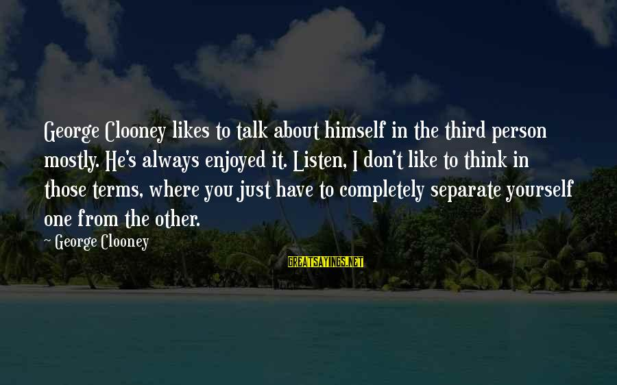 Talk About Yourself Sayings By George Clooney: George Clooney likes to talk about himself in the third person mostly. He's always enjoyed