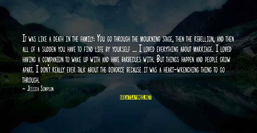 Talk About Yourself Sayings By Jessica Simpson: It was like a death in the family: You go through the mourning stage, then