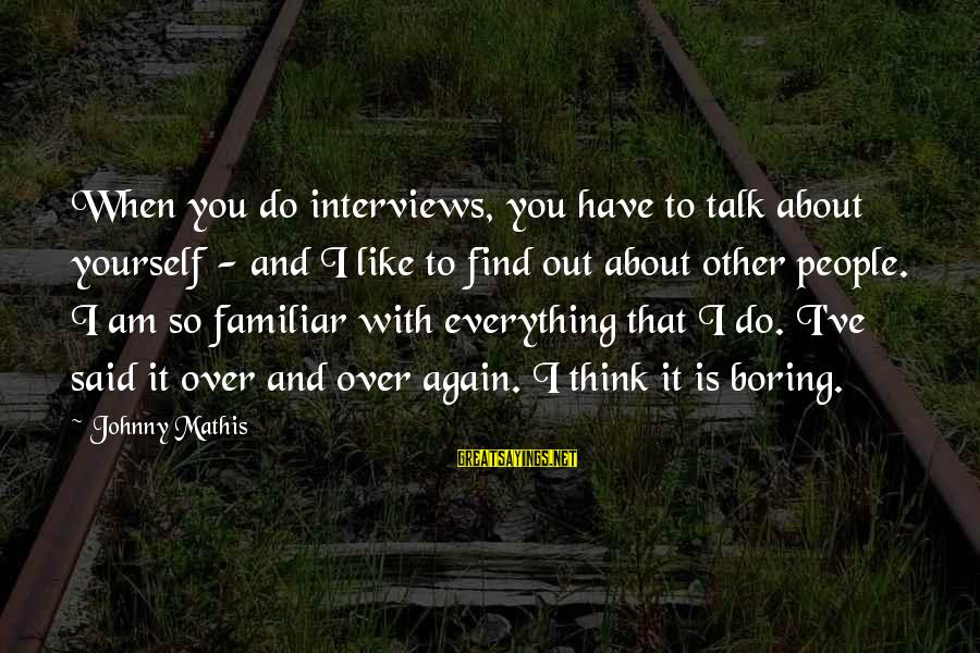 Talk About Yourself Sayings By Johnny Mathis: When you do interviews, you have to talk about yourself - and I like to