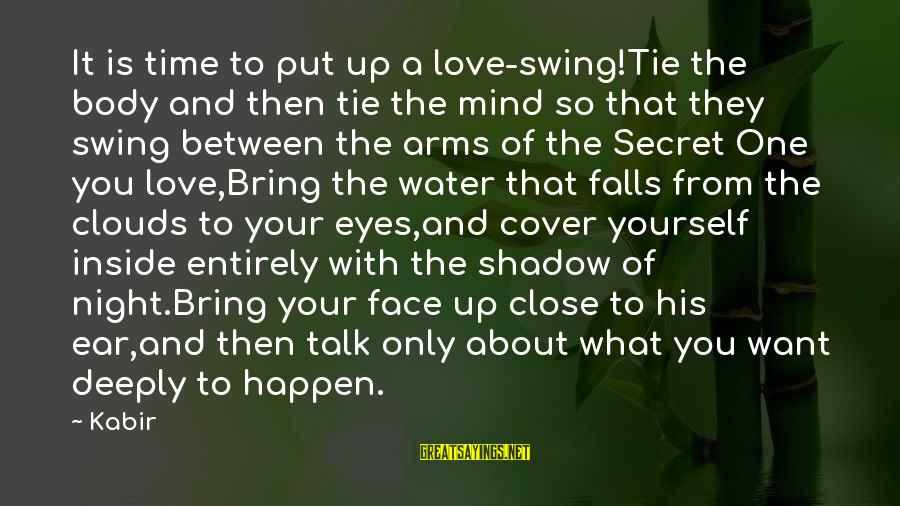 Talk About Yourself Sayings By Kabir: It is time to put up a love-swing!Tie the body and then tie the mind
