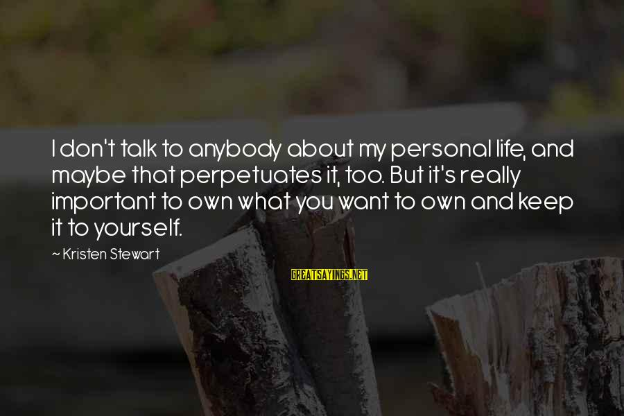 Talk About Yourself Sayings By Kristen Stewart: I don't talk to anybody about my personal life, and maybe that perpetuates it, too.