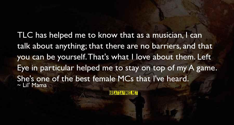 Talk About Yourself Sayings By Lil' Mama: TLC has helped me to know that as a musician, I can talk about anything;