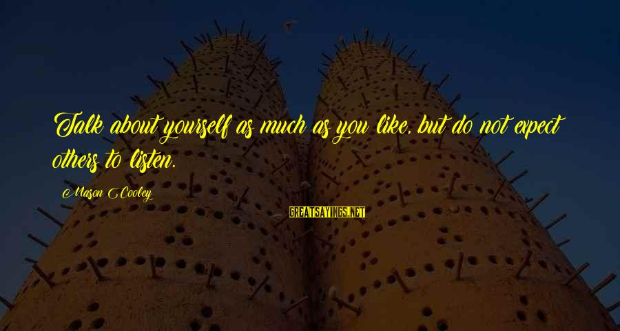 Talk About Yourself Sayings By Mason Cooley: Talk about yourself as much as you like, but do not expect others to listen.