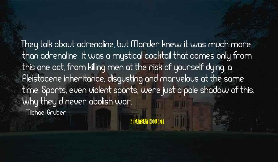 Talk About Yourself Sayings By Michael Gruber: They talk about adrenaline, but Marder knew it was much more than adrenaline; it was