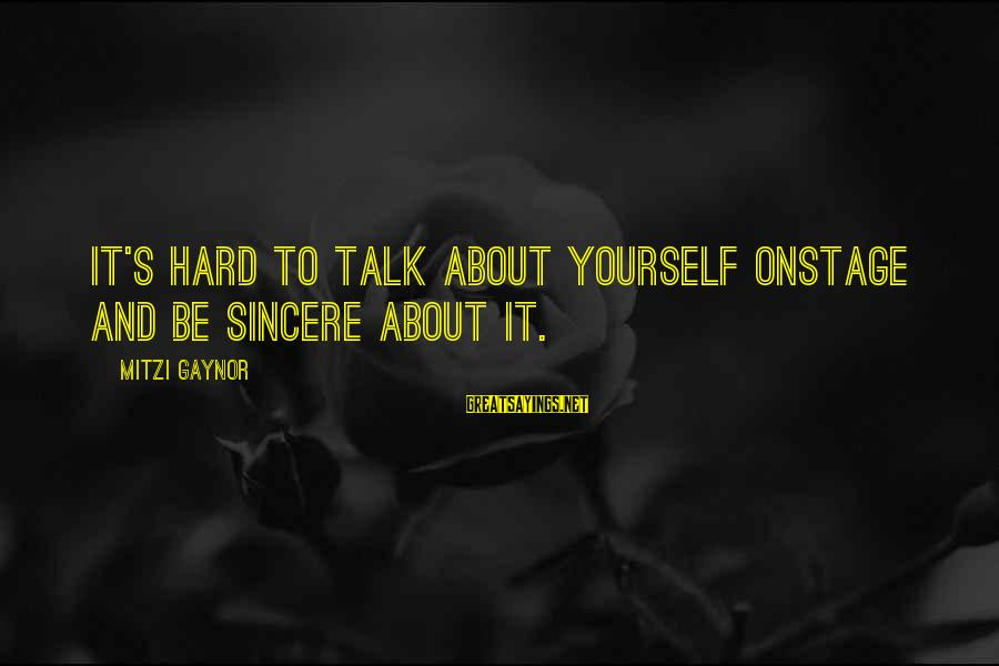 Talk About Yourself Sayings By Mitzi Gaynor: It's hard to talk about yourself onstage and be sincere about it.