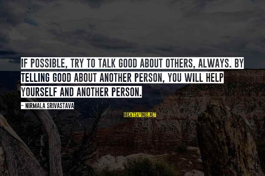 Talk About Yourself Sayings By Nirmala Srivastava: If possible, try to talk good about others, always. By telling good about another person,