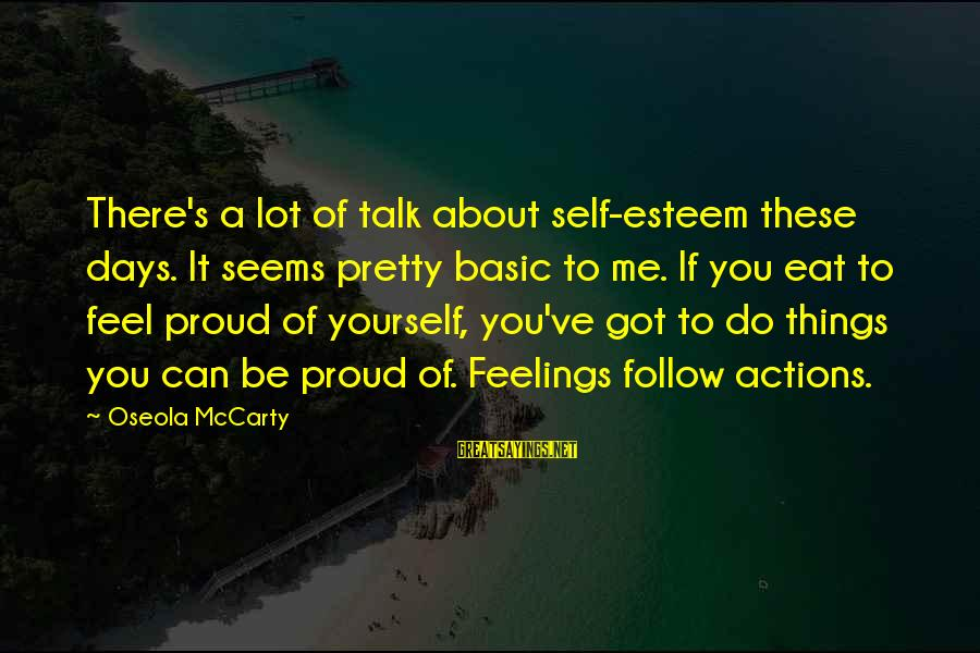 Talk About Yourself Sayings By Oseola McCarty: There's a lot of talk about self-esteem these days. It seems pretty basic to me.